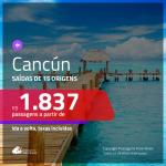 Promoção de Passagens para <b>CANCÚN</b>! A partir de R$ 1.837, ida e volta, c/ taxas!