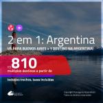 Promoção de Passagens 2 em 1 para a <b>ARGENTINA</b> – Vá para: <b>BUENOS AIRES + Bariloche, Cordoba, El Calafate, Jujuy, Mendoza, Rosario ou Ushuaia</b>! A partir de R$ 810, todos os trechos, c/ taxas!