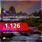 Promoção de Passagens para a <b>ARGENTINA: Bariloche ou Ushuaia</b>! A partir de R$ 1.126, ida e volta, c/ taxas!