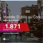 Promoção de Passagens para a <b>IRLANDA: Dublin ou Cork</b>! A partir de R$ 1.871, ida e volta, c/ taxas!