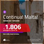 CONTINUA!!! Promoção de Passagens para <b>MALTA</b>! A partir de R$ 1.806, ida e volta, c/ taxas!