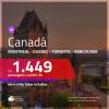 Promoção de Passagens para o <b>CANADÁ: Montreal, Quebec, Toronto ou Vancouver</b>! A partir de R$ 1.449, ida e volta, c/ taxas!