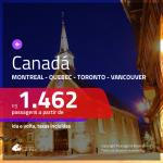 Promoção de Passagens para o <b>CANADÁ: Montreal, Quebec, Toronto ou Vancouver</b>! A partir de R$ 1.462, ida e volta, c/ taxas!