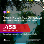Promoção de <b>PASSAGEM + HOTEL</b> para <b>FOZ DO IGUAÇU</b>! A partir de R$ 458, por pessoa, quarto duplo, c/ taxas!