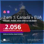 Promoção de Passagens 2 em 1 – <b>CANADÁ: Montreal, Quebec ou Toronto + EUA: Miami, Nova York ou Orlando</b>! A partir de R$ 2.056, todos os trechos, c/ taxas!