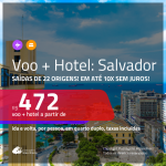 Promoção de <b>PASSAGEM + HOTEL</b> para <b>SALVADOR</b>! A partir de R$ 472, por pessoa, quarto duplo, c/ taxas!