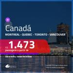Promoção de Passagens para o <b>CANADÁ: Montreal, Quebec, Toronto ou Vancouver</b>! A partir de R$ 1.473, ida e volta, c/ taxas!