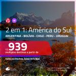 Promoção de Passagens 2 em 1 <b>AMÉRICA DO SUL</b> – Escolha 2 entre: <b>ARGENTINA, BOLÍVIA, CHILE, PERU ou URUGUAI</b>! A partir de R$ 939, todos os trechos, c/ taxas!