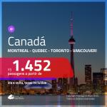 Promoção de Passagens para o <b>CANADÁ: Montreal, Quebec, Toronto ou Vancouver</b>! A partir de R$ 1.452, ida e volta, c/ taxas!