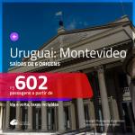 Promoção de Passagens para o <b>URUGUAI: Montevideo</b>! A partir de R$ 602, ida e volta, c/ taxas!