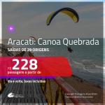 Promoção de Passagens para <b>ARACATI: Canoa Quebrada</b>! A partir de R$ 228, ida e volta, c/ taxas!