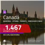 Promoção de Passagens para o <b>CANADÁ: Calgary, Montreal, Ottawa, Quebec, Toronto ou Vancouver</b>! A partir de R$ 1.467, ida e volta, c/ taxas!