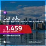 Promoção de Passagens para o <b>CANADÁ: Calgary, Montreal, Ottawa, Quebec, Toronto ou Vancouver</b>! A partir de R$ 1.459, ida e volta, c/ taxas!