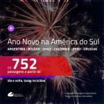 Passagens para o <b>ANO NOVO</b> na <b>AMÉRICA DO SUL</b>! Vá para a: <b>ARGENTINA, BOLÍVIA, CHILE, COLÔMBIA, PERU ou URUGUAI</b>! A partir de R$ 752, ida e volta, c/ taxas!