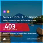 Promoção de <b>PASSAGEM + HOTEL</b> para <b>FLORIANÓPOLIS</b>! A partir de R$ 403, por pessoa, quarto duplo, c/ taxas!