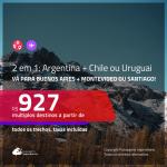 Promoção de Passagens 2 em 1 – <b>ARGENTINA: Buenos Aires + CHILE: Santiago ou URUGUAI: Montevideo</b>! A partir de R$ 927, todos os trechos, c/ taxas!