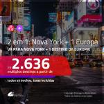 Promoção de Passagens 2 em 1 – <b>NOVA YORK + ALEMANHA, INGLATERRA, ITÁLIA ou PORTUGAL</b>! A partir de R$ 2.636, todos os trechos, c/ taxas!