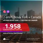 Promoção de Passagens 2 em 1 – <b>NOVA YORK + CANADÁ: Calgary, Montreal, Ottawa, Quebec ou Toronto</b>! A partir de R$ 1.958, todos os trechos, c/ taxas!