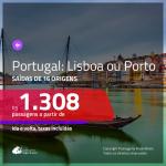 Promoção de Passagens para <b>PORTUGAL: Lisboa, Porto</b>! A partir de R$ 1.308, ida e volta, c/ taxas!