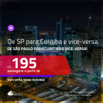 Passagens de <b>SÃO PAULO</b> para <b>CURITIBA</b> e vice-versa! A partir de R$ 195, ida e volta, c/ taxas!