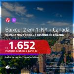 BAIXOU!!! Promoção de Passagens 2 em 1 – <b>NOVA YORK + CANADÁ</b>! A partir de R$ 1.652, todos os trechos, c/ taxas!