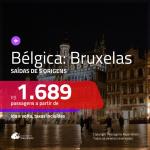 Promoção de Passagens para a <b>BÉLGICA: Bruxelas</b>! A partir de R$ 1.689, ida e volta, c/ taxas!