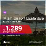 Promoção de Passagens para <b>MIAMI ou FORT LAUDERDALE</b>! A partir de R$ 1.289, ida e volta, c/ taxas!