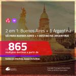 Promoção de Passagens 2 em 1 <b>ARGENTINA</b> – Escolha entre: <b>BUENOS AIRES + Bariloche, Cordoba, El Calafate, Jujuy, Mendoza, Rosario ou Ushuaia</b>! A partir de R$ 865, todos os trechos, c/ taxas!