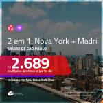 Promoção de Passagens 2 em 1 – <b>NOVA YORK + MADRI</b>! A partir de R$ 2.689, todos os trechos, c/ taxas!