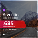 Promoção de Passagens para a <b>ARGENTINA: Bariloche, Buenos Aires, Cordoba, El Calafate, Jujuy, Mendoza, Rosario ou Ushuaia</b>! A partir de R$ 685, ida e volta, c/ taxas!