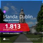 Promoção de Passagens para <b>IRLANDA: Dublin</b>! A partir de R$ 1.813, ida e volta, c/ taxas!
