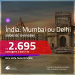 Promoção de Passagens para a <b>ÍNDIA: Mumbai ou Delhi</b>! A partir de R$ 2.695, ida e volta, c/ taxas!