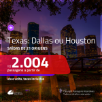 Promoção de Passagens para o <b>TAXAS: Dallas ou Houston</b>! A partir de R$ 2.004, ida e volta, c/ taxas!