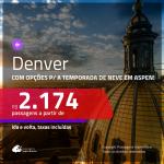 Promoção de Passagens para os <b>EUA: Denver</b>, com opções p/ a TEMPORADA DE NEVE em ASPEN! A partir de R$ 2.174, ida e volta, c/ taxas!