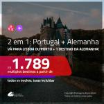 Promoção de Passagens 2 em 1 – <b>PORTUGAL: Lisboa ou Porto + ALEMANHA</b>! A partir de R$ 1.789, todos os trechos, c/ taxas!