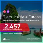 Promoção de Passagens 2 em 1 – <b>ÁSIA + EUROPA</b> – Escolha entre: <b>MALÁSIA, SINGAPURA ou TAILÂNDIA + INGLATERRA, SUÍÇA ou ALEMANHA</b>! A partir de R$ 2.457, todos os trechos, c/ taxas!