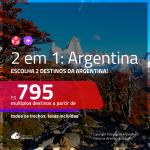 Promoção de Passagens 2 em 1 <b>ARGENTINA</b> – Escolha 2 entre: <b>Bariloche, Buenos Aires, Cordoba, El Calafate, Jujuy, Mendoza, Rosario ou Ushuaia</b>! A partir de R$ 795, todos os trechos, c/ taxas!