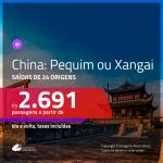 Promoção de Passagens para a <b>CHINA: Pequim ou Xangai</b>! A partir de R$ 2.691, ida e volta, c/ taxas!