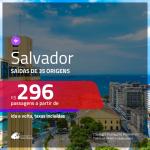 Passagens para <b>SALVADOR</b>! A partir de R$ 296, ida e volta, c/ taxas!