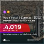 <b>PASSAGEM + HOTEL 5 ESTRELAS</b> para <b>DUBAI</b>! A partir de R$ 4.019, por pessoa, quarto duplo, c/ taxas!