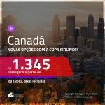 Promoção de Passagens para o <b>CANADÁ: Montreal, Quebec, Toronto ou Vancouver</b>! A partir de R$ 1.345, ida e volta, c/ taxas!