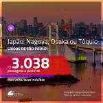 Passagens para o <b>JAPÃO: Nagoya, Osaka ou Tóquio</b>! A partir de R$ 3.038, ida e volta, c/ taxas!