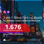 Promoção de Passagens 2 em 1 – <b>NOVA YORK + CANADÁ: Montreal, Quebec, Toronto ou Vancouver</b>! A partir de R$ 1.676, todos os trechos, c/ taxas!