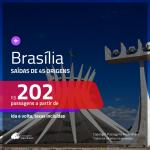 Promoção de Passagens para <b>BRASÍLIA</b>! A partir de R$ 202, ida e volta, c/ taxas!