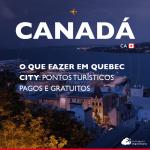 O que fazer em Quebec City: pontos turísticos pagos e gratuitos