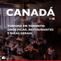 Turismo em Toronto: onde ficar, restaurantes e dicas gerais