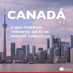 O que fazer em Toronto: dicas de pontos turísticos