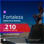Seleção de Passagens para <b>FORTALEZA</b>! A partir de R$ 210, ida e volta, c/ taxas!