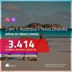 Passagens 2 em 1 – <b>AUSTRÁLIA + NOVA ZELÂNDIA</b>! A partir de R$ 3.414, todos os trechos, c/ taxas!