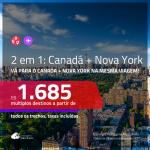 Promoção de Passagens 2 em 1 – <b>NOVA YORK + CANADÁ</b>! A partir de R$ 1.685, todos os trechos, c/ taxas!